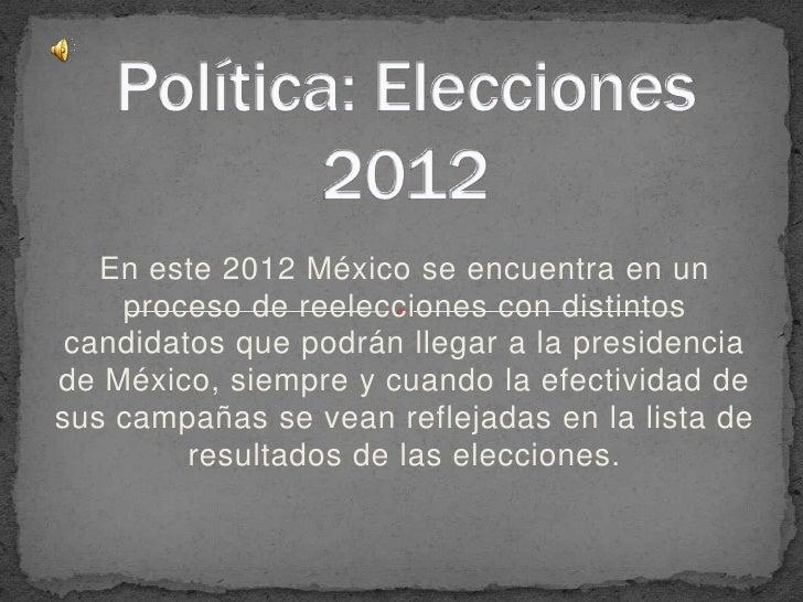 En este 2012 México se encuentra en un    proceso de reelecciones con distintos candidatos que podrán llegar a la presiden...