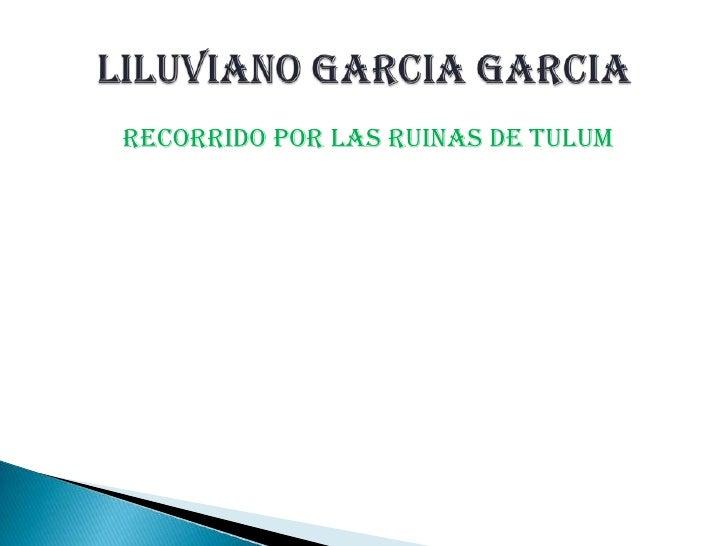 RECORRIDO POR LAS RUINAS DE TULUM<br />liluviano garcia garcia <br />