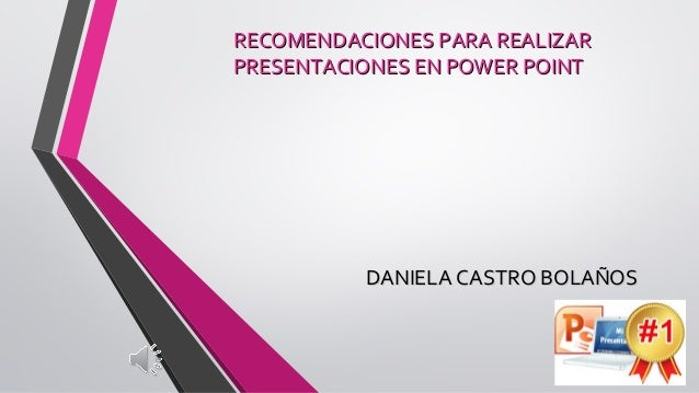 RECOMENDACIONES PARA REALIZARRECOMENDACIONES PARA REALIZAR PRESENTACIONES EN POWER POINTPRESENTACIONES EN POWER POINT DANI...