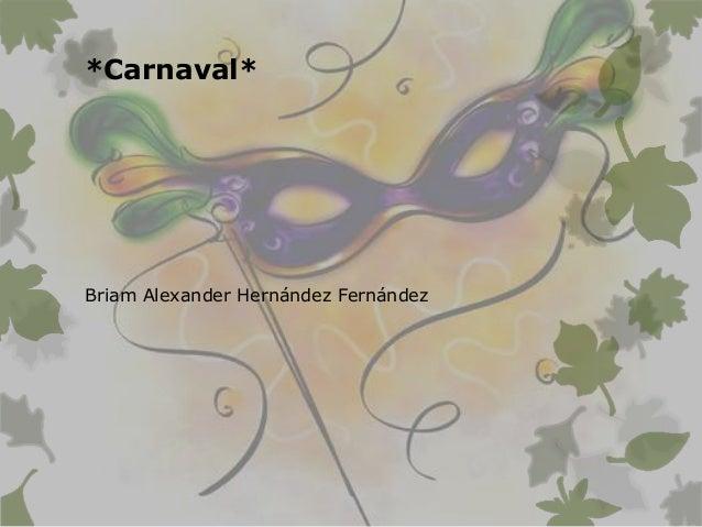 *Carnaval* Briam Alexander Hernández Fernández