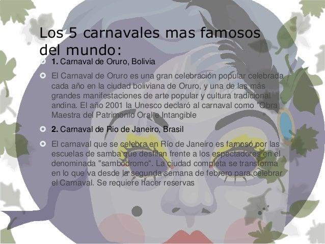 Los 5 carnavales mas famosos del mundo:  1. Carnaval de Oruro, Bolivia  El Carnaval de Oruro es una gran celebración pop...