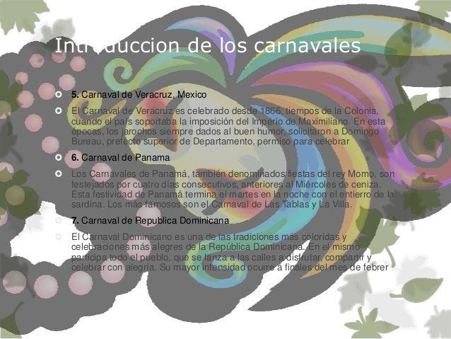 Introduccion de los carnavales  5. Carnaval de Veracruz, Mexico  El Carnaval de Veracruz es celebrado desde 1866, tiempo...