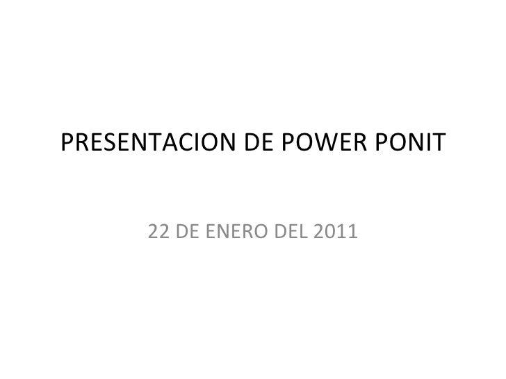 PRESENTACION DE POWER PONIT 22 DE ENERO DEL 2011