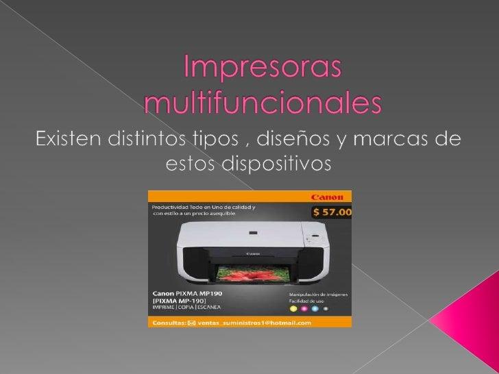 Impresoras multifuncionales<br />Existen distintos tipos , diseños y marcas de estos dispositivos <br />