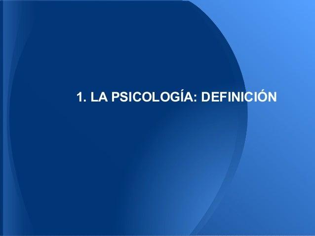 1. LA PSICOLOGÍA: DEFINICIÓN