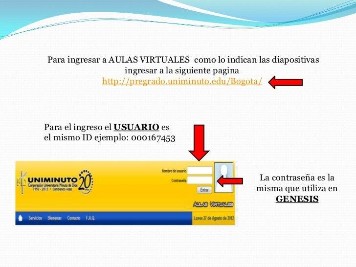 Para ingresar a AULAS VIRTUALES como lo indican las diapositivas                    ingresar a la siguiente pagina        ...