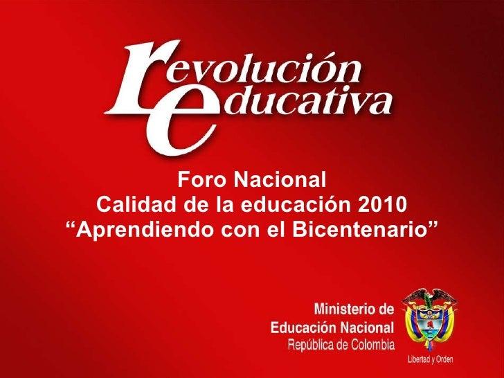 """Foro Nacional  Calidad de la educación 2010  """"Aprendiendo con el Bicentenario"""""""