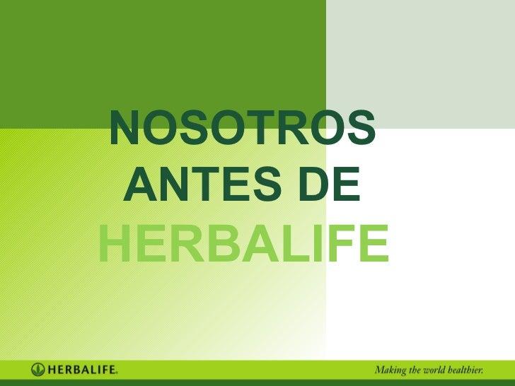 NOSOTROS  ANTES DE  HERBALIFE