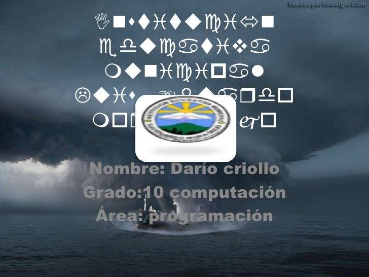 Institución educativa municipalLuis Eduardo mora Osejo<br />Nombre: Darío criollo<br />Grado:10 computación<br />Área: pro...