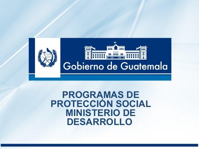 PROGRAMAS DE  PROTECCIÓN SOCIAL  MINISTERIO DE  DESARROLLO