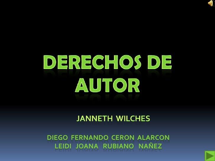 DERECHOS DE AUTOR<br />DIEGO  FERNANDO  CERON  ALARCON <br />LEIDI   JOANA   RUBIANO   NAÑEZ<br />    Janneth  wilches<br />
