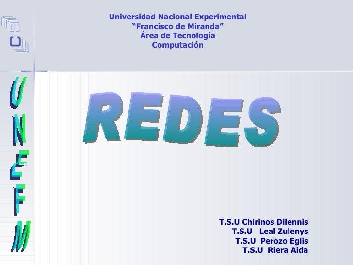 """Universidad Nacional Experimental """" Francisco de Miranda"""" Área de Tecnología Computación REDES UNEFM T.S.U Chirinos Dilenn..."""