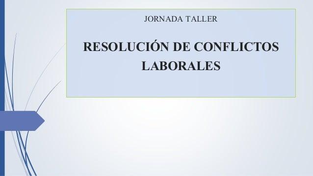 JORNADA TALLER RESOLUCIÓN DE CONFLICTOS LABORALES