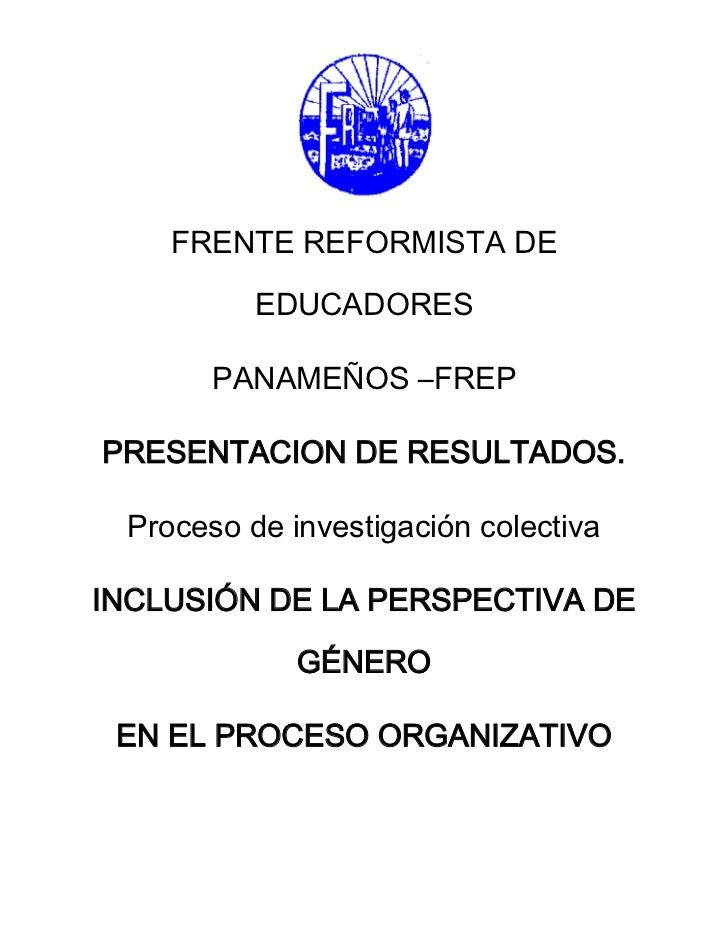 FRENTE REFORMISTA DE          EDUCADORES       PANAMEÑOS –FREPPRESENTACION DE RESULTADOS. Proceso de investigación colecti...
