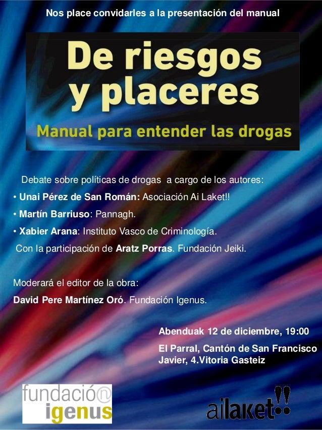 Nos place convidarles a la presentación del manual Debate sobre políticas de drogas a cargo de los autores: • Unai Pérez d...