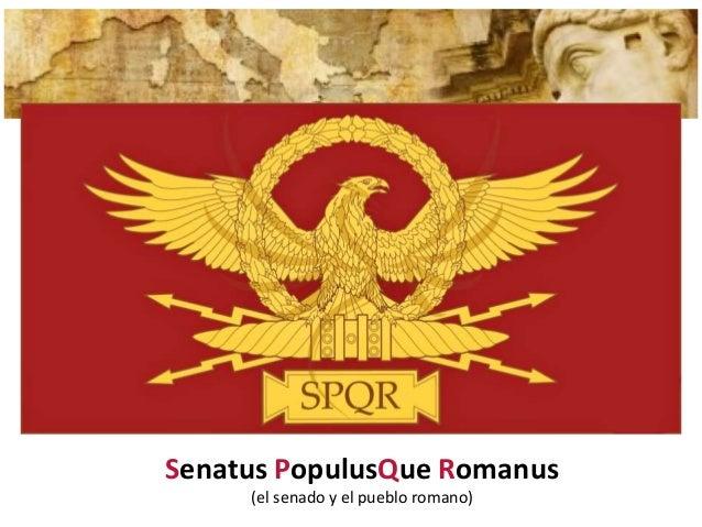 Senatus PopulusQue Romanus (el senado y el pueblo romano)