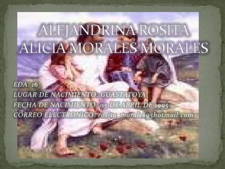 ALEJANDRINA ROSITA ALICIA MORALES MORALES<br />EDA: 16<br />LUGAR DE NACIMIENTO: GUASTATOYA<br />FECHA DE NACIMIENTO: 05 D...