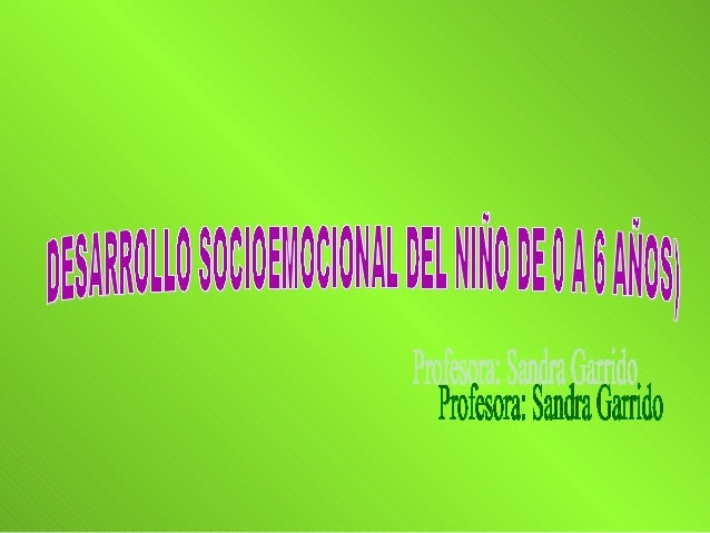 DESARROLLO SOCIO-EMOCIONAL Área de Desarrollo Socio-Emocional. Es la interacción que debe tener el niño con otro niño y co...