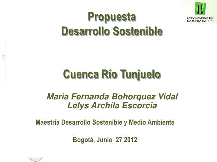 Propuesta        Desarrollo Sostenible         Cuenca Río Tunjuelo   Maria Fernanda Bohorquez Vidal        Lelys Archila E...
