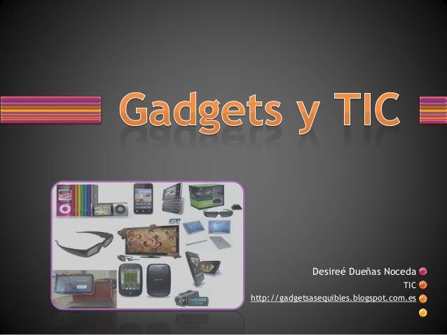 Desireé Dueñas Noceda TIC http://gadgetsasequibles.blogspot.com.es