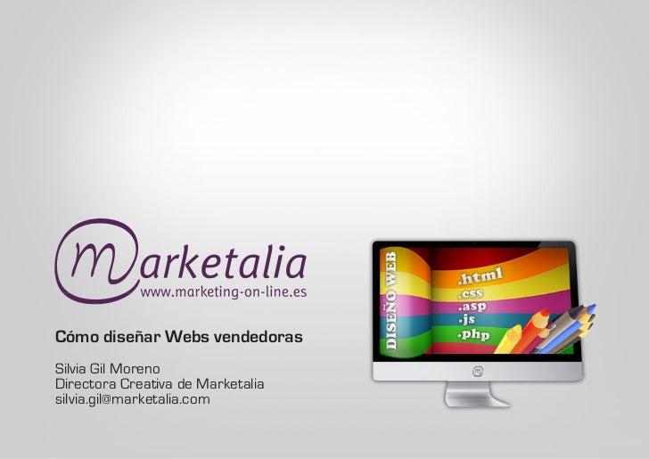 Cómo diseñar Webs vendedorasSilvia Gil MorenoDirectora Creativa de Marketaliasilvia.gil@marketalia.com