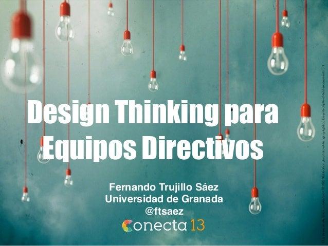 Design Thinking para Equipos Directivos Fernando Trujillo Sáez Universidad de Granada @ftsaez http://www.shutterstock.com/...