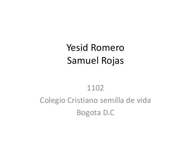 Yesid Romero       Samuel Rojas              1102Colegio Cristiano semilla de vida           Bogota D.C