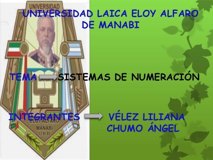 UNIVERSIDAD LAICA ELOY ALFARO           DE MANABITEMA   SISTEMAS DE NUMERACIÓNINTEGRANTES    VÉLEZ LILIANA               C...