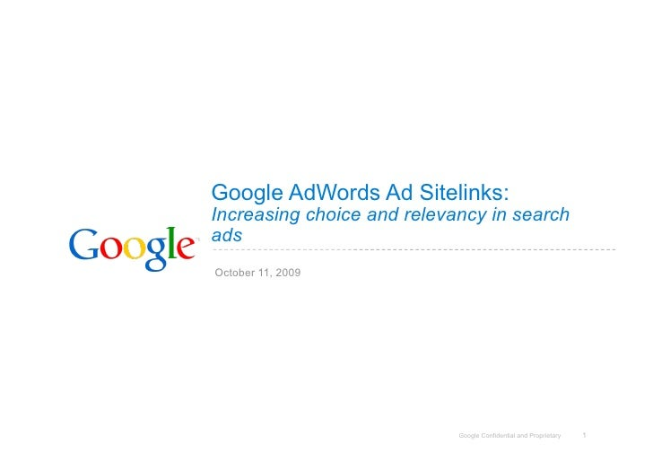 Google AdWords Ad Sitelinks: Increasing choice and relevancy in search ads October 11, 2009                               ...