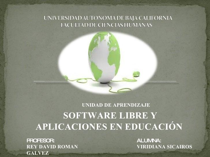 UNIDAD DE APRENDIZAJE SOFTWARE LIBRE Y APLICACIONES EN EDUCACIÓN   PROFESOR:  REY DAVID ROMAN GALVEZ ALUMNA: VIRIDIANA SIC...