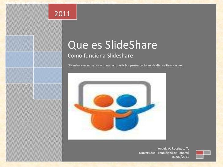 Slideshare es un servicio  para compartir las  presentaciones de diapositivas online.<br /> Slideshare es un servicio  pa...