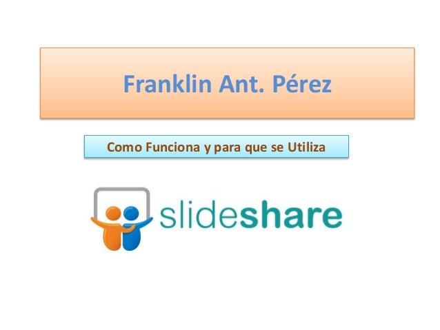 Franklin Ant. Pérez Como Funciona y para que se Utiliza