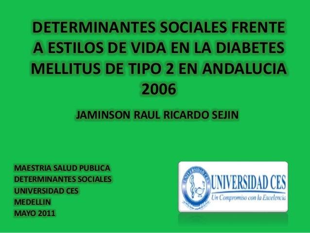 MAESTRIA SALUD PUBLICA DETERMINANTES SOCIALES UNIVERSIDAD CES MEDELLIN MAYO 2011 DETERMINANTES SOCIALES FRENTE A ESTILOS D...