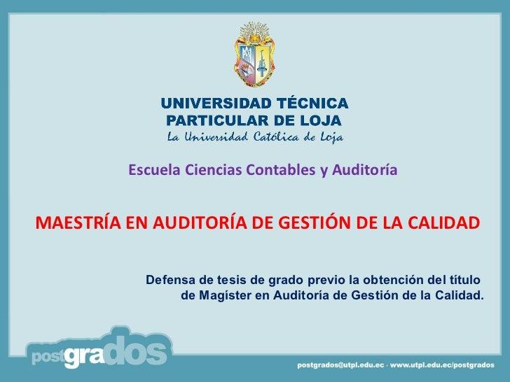 Escuela Ciencias Contables y AuditoríaMAESTRÍA EN AUDITORÍA DE GESTIÓN DE LA CALIDAD           Defensa de tesis de grado p...