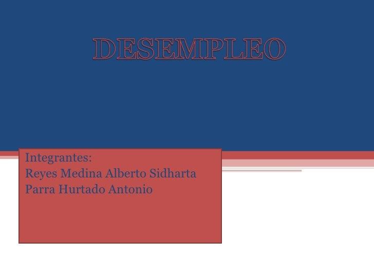 Integrantes: Reyes Medina Alberto Sidharta Parra Hurtado Antonio