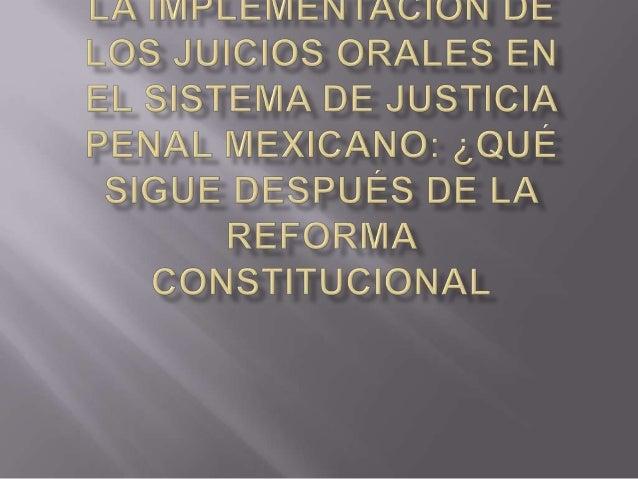 La primera cuestión esencial que es necesario considerar para lograr la implementación de los juicios orales en México es,...