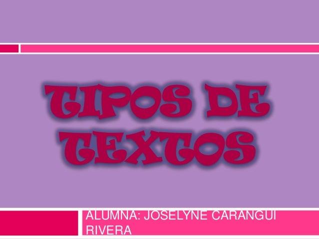 TIPOS DE TEXTOS ALUMNA: JOSELYNE CARANGUI RIVERA