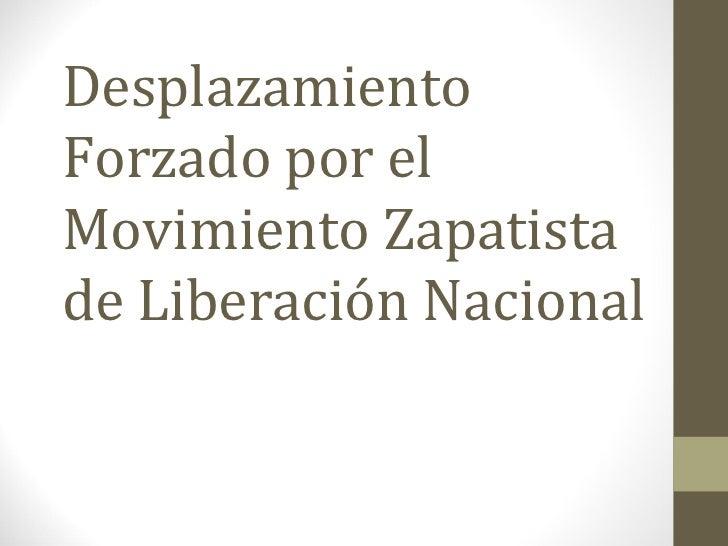 Desplazamiento Forzado por el Movimiento Zapatista de Liberación Nacional