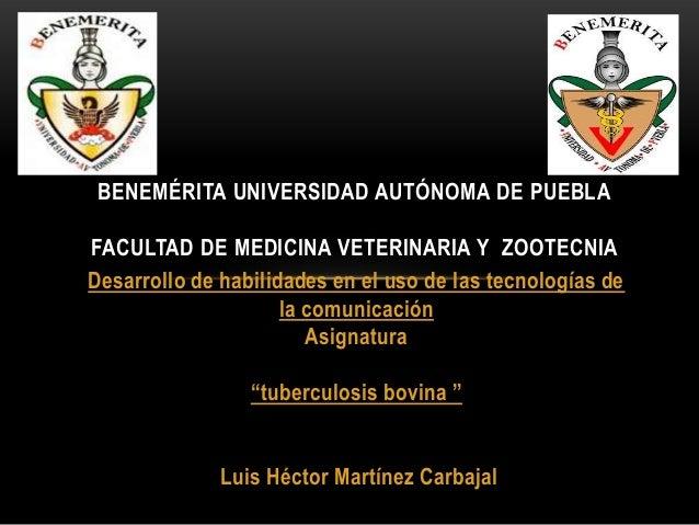 BENEMÉRITA UNIVERSIDAD AUTÓNOMA DE PUEBLA  FACULTAD DE MEDICINA VETERINARIA Y ZOOTECNIA Desarrollo de habilidades en el us...