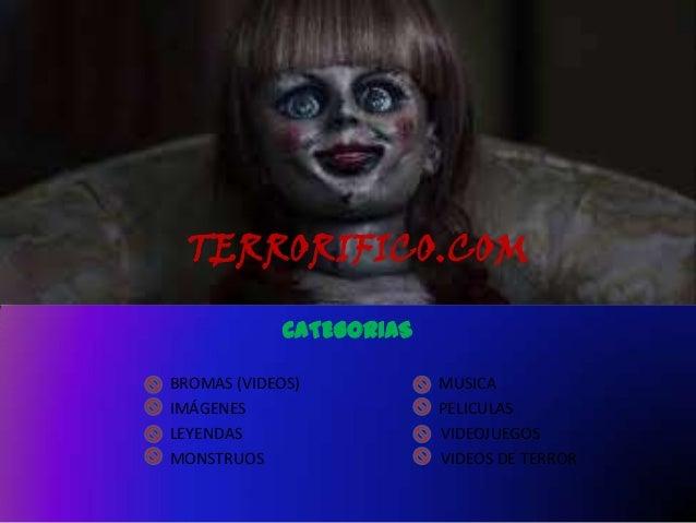 TERRORIFICO.COM CATEGORIAS BROMAS (VIDEOS) MUSICA IMÁGENES PELICULAS LEYENDAS VIDEOJUEGOS MONSTRUOS VIDEOS DE TERROR