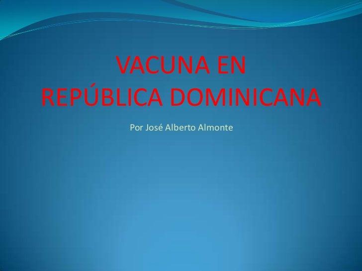 VACUNA ENREPÚBLICA DOMINICANA<br />Por José Alberto Almonte<br />