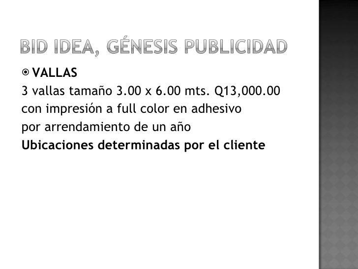 <ul><li>VALLAS    </li></ul><ul><li>3 vallas tamaño 3.00 x 6.00 mts. Q13,000.00  </li></ul><ul><li>con impresión a full c...