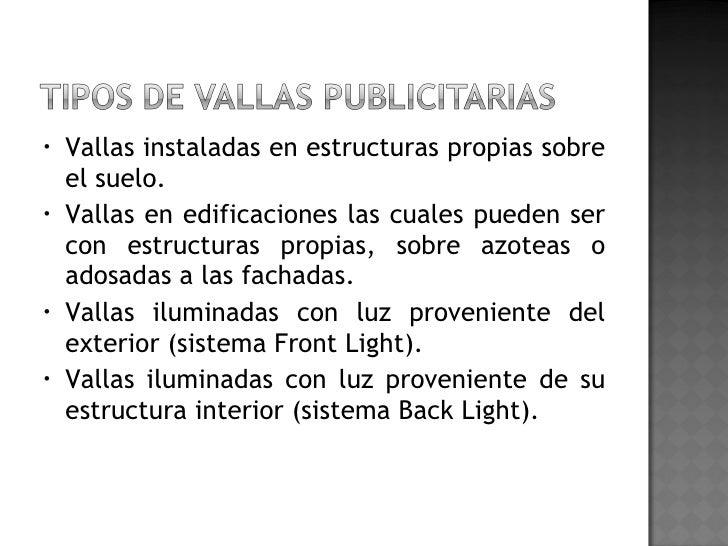 <ul><li>Vallas instaladas en estructuras propias sobre el suelo. </li></ul><ul><li>Vallas en edificaciones las cuales pued...