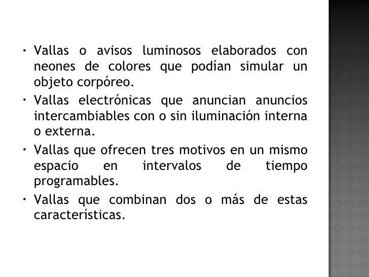 <ul><li>Vallas o avisos luminosos elaborados con neones de colores que podían simular un objeto corpóreo. </li></ul><ul><l...