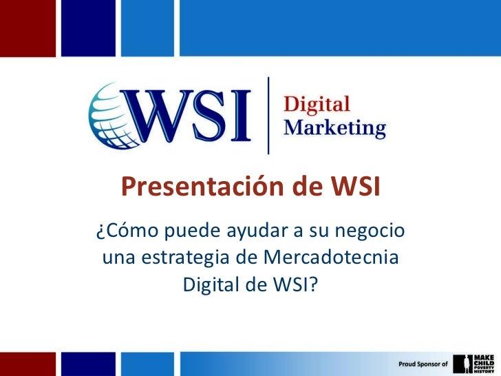 Presentación de WSI ¿Cómo puede ayudar a su negocio una estrategia de Mercadotecnia Digital de WSI?