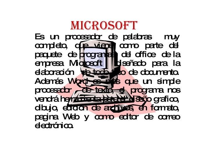 MICROSOFT   Es un procesador de palabras  muy completo, que viene como parte del paquete  de programas  del office  de la ...
