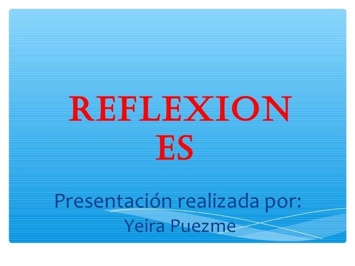 REFLEXION     ESPresentación realizada por:       Yeira Puezme