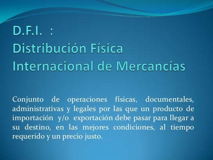 Conjunto de operaciones físicas, documentales,administrativas y legales por las que un producto deimportación y/o exportac...
