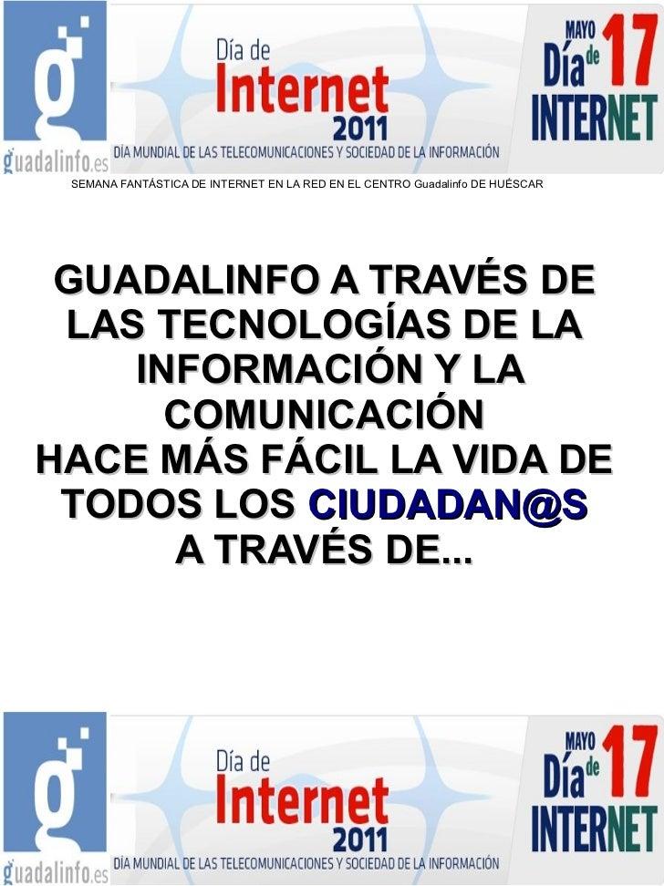 SEMANA FANTÁSTICA DE INTERNET EN LA RED EN EL CENTRO Guadalinfo DE HUÉSCAR GUADALINFO A TRAVÉS DE LAS TECNOLOGÍAS DE LA   ...