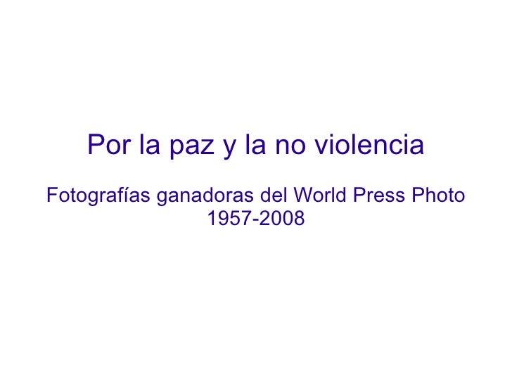 Por la paz y la no violencia Fotografías ganadoras del World Press Photo 1957-2008